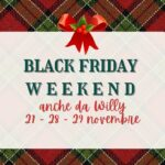 BLACK FRIDAY WEEKEND ANCHE DA WILLY!